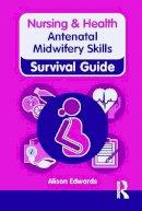 Edwards, Alison - Nursing & Health Survival Guide: Antenatal Midwifery Skills - 9780273763321 - V9780273763321