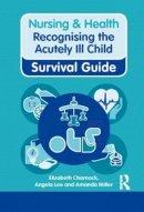 Charnock, Elizabeth; Lee, Angela; Miller, Amanda - Nursing & Health Survival Guide Recognising the Acutely Ill Child - 9780273763727 - V9780273763727