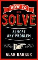 Barker, Alan - How to Solve Almost Any Problem - 9780273770497 - V9780273770497