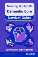 Brooker, Dawn; Lillyman, Susan - Nursing & Health Survival Guide: Dementia Care - 9780273773719 - V9780273773719