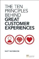 Watkinson, Matt - The Ten Principles Behind Great Customer Experiences (Financial Times Series) - 9780273775089 - V9780273775089