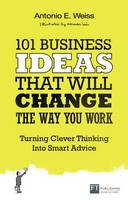 Weiss, Antonio E. - 101 Business Ideas: Clever Thinking That Will Change The Way You Work - 9780273786191 - V9780273786191