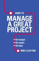 Clayton, Mike - How to Manage a Great Project - 9780273786368 - V9780273786368