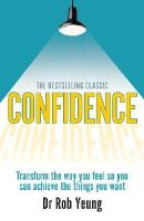 Yeung, Rob - Confidence: Transform the Way You Feel So You Can Achieve the Things You Want - 9780273792833 - V9780273792833