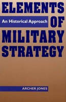 Jones, Archer - Elements of Military Strategy - 9780275955274 - V9780275955274