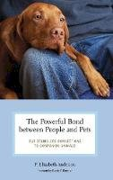 Anderson, P. Elizabeth - The Powerful Bond Between People and Pets. Our Boundless Connections to Companion Animals.  - 9780275989057 - V9780275989057
