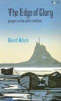 Adam, David - The Edge of Glory: Prayers in the Celtic Tradition - 9780281041978 - KIN0003371