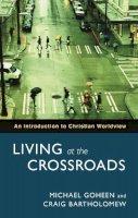 Michael W. Goheen~Craig G. Bartholomew - Living at the Crossroads - 9780281058860 - V9780281058860