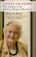 Shirley Du Boulay - Cicely Saunders: The Founder of the Modern Hospice Movement - 9780281058891 - V9780281058891