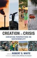 Robert White - Creation in Crisis - Christian perspectives on sustainability - 9780281061907 - V9780281061907