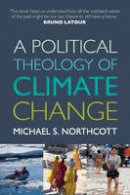 Northcott, Michael S. - A Political Theology of Climate Change - 9780281072323 - V9780281072323