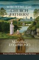 D'Ambrosio, Marcellino - Who Were the Church Fathers?: From Clement of Rome to Gregory the Great - 9780281074129 - V9780281074129