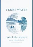 Waite, Terry - Out of the Silence: Memories, Poems, Reflections - 9780281077618 - V9780281077618