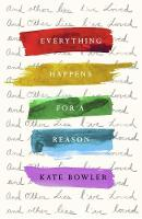 Dr Kate Bowler - Everything Happens For A Reason And Other Lies I've Loved - 9780281079285 - 9780281079285