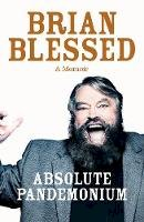 Blessed, Brian - Absolute Pandemonium: The Autobiography - 9780283072314 - KEX0294796