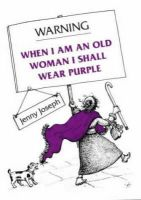Jenny Joseph - Warning: When I Am an Old Woman I Shall Wear Purple - 9780285634114 - V9780285634114