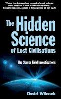 David Wilcock - The Hidden Science of Lost Civilisations - 9780285640887 - V9780285640887
