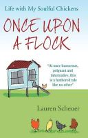 Scheuer, Lauren - Once Upon a Flock: Life with My Soulful Chickens - 9780285642782 - V9780285642782