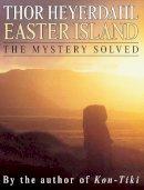 Heyerdahl, Thor - Easter Island: The Mystery Solved - 9780285642836 - V9780285642836