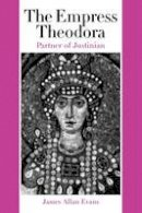 Evans, James Allan - The Empress Theodora. Partner of Justinian.  - 9780292702707 - V9780292702707