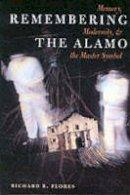 Flores, Richard R. - Remembering the Alamo - 9780292725409 - V9780292725409