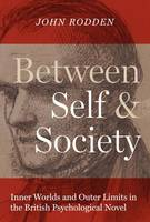 Rodden, John - Between Self and Society: Inner Worlds and Outer Limits in the British Psychological Novel (Literary Modernism) - 9780292756083 - V9780292756083