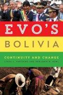 Farthing, Linda C., Kohl, Benjamin H. - Evo's Bolivia: Continuity and Change - 9780292758681 - V9780292758681