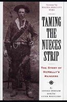 Durham, George - Taming the Nueces Strip: The Story of McNelly's Rangers (Texas Classics) - 9780292780484 - KEX0266494