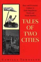 Townsend, Camilla - Tales of Two Cities: Race and Economic Culture in Early Republican North and South America - 9780292781696 - KLJ0014108
