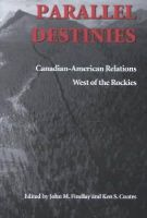 John M Findlay - Parallel Destinies: Canadian-American Relations West of the Rockies (Emil and Kathleen Sick Lecture - Book Series in Western History and Biography) - 9780295982533 - KEX0227525
