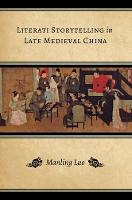 Luo - Literati Storytelling in Late Medieval China (Modern Language Initiative Books) - 9780295994154 - V9780295994154