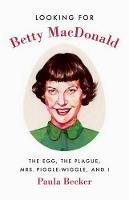 Becker, Paula - Looking for Betty Macdonald - 9780295999364 - V9780295999364