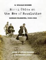 Skinner, G. William - Rural China on the Eve of Revolution: Sichuan Fieldnotes, 1949-1950 - 9780295999425 - V9780295999425