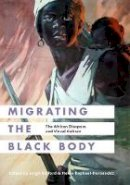 - Migrating the Black Body: The African Diaspora and Visual Culture - 9780295999579 - V9780295999579