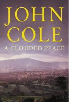 Cole, John - A Clouded Peace - 9780297607212 - KTJ0000617