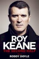 Keane, Roy, Doyle, Roddy - The Second Half - 9780297608899 - 9780297608899