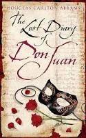 Abrams, Douglas - The Lost Diary Of Don Juan: An account of the True Arts of Passion and the Perilous Adventure of Love - 9780297851707 - 9780297851707