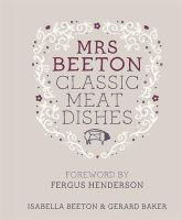 Beeton, Isabella - Mrs Beeton's Classic Meat Dishes - 9780297866831 - 9780297866831