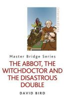 Bird, David - The Abbot, the Witchdoctor and the Disastrous Double - 9780297867197 - V9780297867197