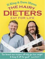 Hairy Bikers, King, Si, Myers, Dave - The Hairy Dieters Eat for Life: How to Love Food, Lose Weight and Keep it Off for Good! - 9780297870470 - V9780297870470