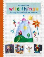 Hartley, Kirsty - Wild Things: Funky Little Clothes To Sew - 9780297871255 - V9780297871255