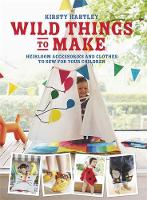 Hartley, Kirsty - Wild Things to Make: More Heirloom Clothes and Accessories to Sew for Your Children - 9780297871279 - V9780297871279