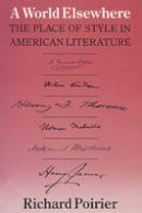 Poirier, Richard - A World Elsewhere:  The Place of Style in American Literature - 9780299099343 - KEX0265295