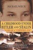 Wieck, Michael, Lenz, Siegfried, Penny Milbouer - A Childhood under Hitler and Stalin: Memoirs of a