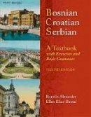 Alexander, Ronelle, Elias-Bursac, Ellen - Bosnian, Croatian, Serbian, a Textbook: With Exercises and Basic Grammar - 9780299236540 - V9780299236540
