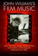 Audissino, Emilio - John Williams's Film Music: Jaws, Star Wars, Raiders of the Lost Ark, and the Return of the Classical Hollywood Music Style (Wisconsin Film Studies) - 9780299297343 - V9780299297343