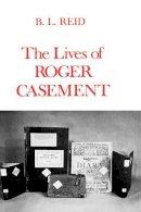 Reid, B. L. - The Lives of Roger Casement - 9780300018011 - KEX0294871