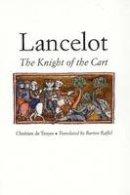 de Troyes, Chretien; Troyes, Chretien de - Lancelot, or, the Knight of the Cart - 9780300071214 - V9780300071214