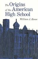 Reese, William J. - Origins of the American High School, The - 9780300079432 - V9780300079432