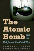 Craig, Campbell; Radchenko, Sergey - The Atomic Bomb and the Origins of the Cold War - 9780300110289 - V9780300110289